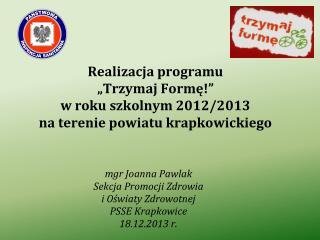 mgr Joanna Pawlak Sekcja Promocji Zdrowia  i Oświaty Zdrowotnej  PSSE Krapkowice 18.12.2013 r.