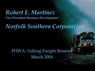 Robert E. Martínez Vice President Business Development Norfolk Southern Corporation