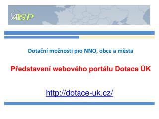 Dotační možnosti pro NNO, obce a města Představení webového portálu Dotace ÚK
