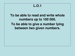 L.O.1 To be able to read and write whole numbers up to 100 000.