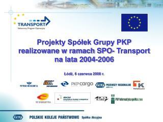 Projekty Spółek Grupy PKP realizowane w ramach SPO- Transport na lata 2004-2006