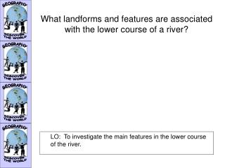 What landforms and features are associated with the lower course of a river?