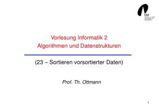 Vorlesung Informatik 2 Algorithmen und Datenstrukturen (23 – Sortieren vorsortierter Daten)