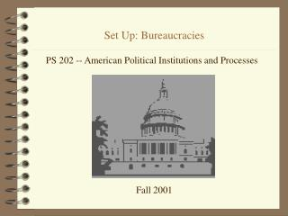Set Up: Bureaucracies PS 202 -- American Political ...