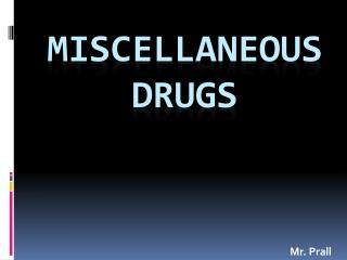 Miscellaneous Drugs