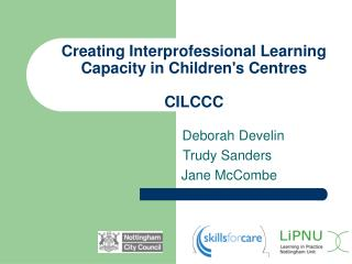 Creating Interprofessional Learning Capacity in Childrens Centres  CILCCC