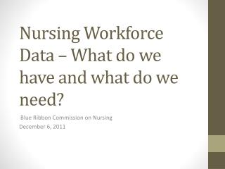 Nursing Workforce Data   What do we have and what do we need