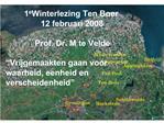 1e Winterlezing Ten Boer 12 februari 2008  Prof. Dr. M te Velde   Vrijgemaakten gaan voor waarheid, eenheid en verscheid