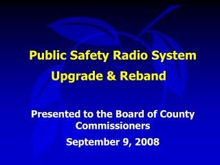 Public Safety Radio System 			Upgrade & Reband