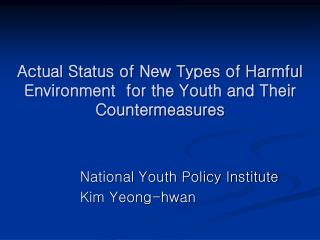 Actual Status of New Types of Harmful Environment  for the Youth and Their Countermeasures