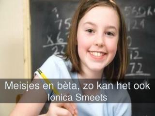 Meisjes en b èta, zo kan het ook Ionica Smeets