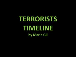 TERRORISTS TIMELINE by Maria Gil
