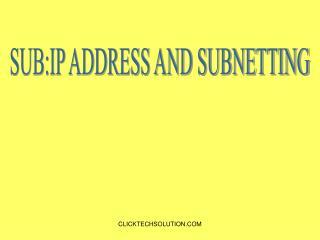 SUB:IP ADDRESS AND SUBNETTING