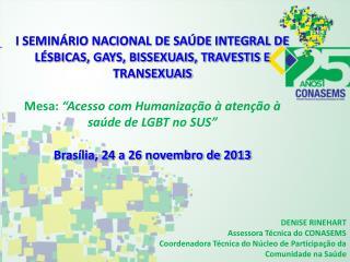 I SEMINÁRIO NACIONAL DE SAÚDE INTEGRAL DE LÉSBICAS, GAYS, BISSEXUAIS, TRAVESTIS E TRANSEXUAIS
