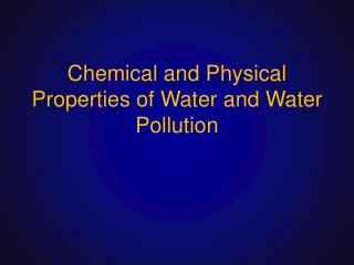 Chemical and Physical Properties of Water  and Water  Pollution