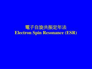 Electron Spin Resonance ESR