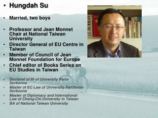 Hungdah Su Married, two boys Professor and Jean Monnet Chair at National Taiwan University