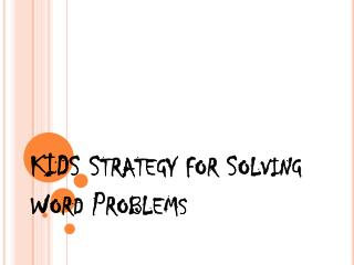 KIDS Strategy for Solving Word Problems