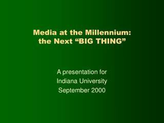 "Media at the Millennium: the Next ""BIG THING"""