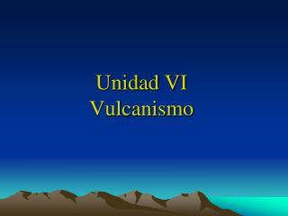 Unidad VI Vulcanismo