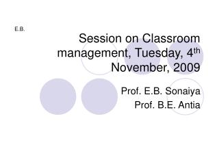Session on Classroom management, Tuesday, 4 th  November, 2009