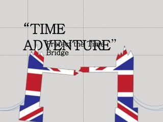 """TIME ADVENTURE """