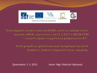 Zpracováno: 1. 3. 2013                   Autor: Mgr.  Dobruše  Fajkusová
