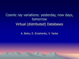 Cosmic ray variations: yesterday, now days, tomorrow Virtual (distributed) Databases