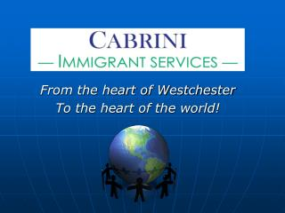 From the heart of Westchester To the heart of the world!