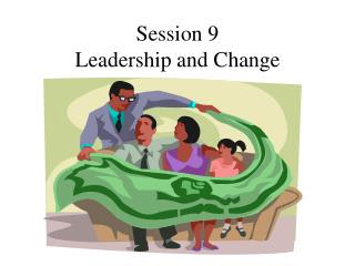 Session 9  Leadership and Change