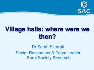 Village halls: where were we then?