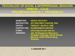 PSYCHOLOGY OF SOCIAL & INTERPERSONAL BEHAVIOR FEM4103 – 3 (3+0) PERJUMPAAN SEMUKA 1 - PROGRAM PJJ