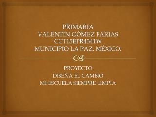 PRIMARIA VALENTIN GÓMEZ  FARIAS CCT15EPR4341W MUNICIPIO LA PAZ, MÉXICO.