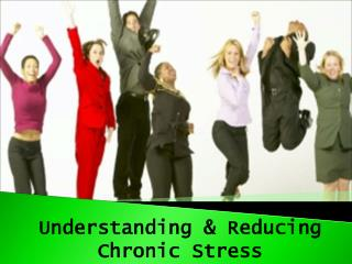 Understanding & Reducing Chronic Stress