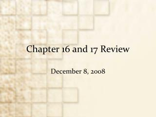 Chapter 16 and 17 Review