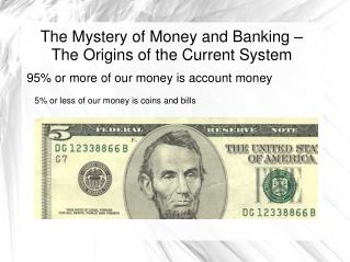 The Mystery of Money and Banking � The Origins of the Current System