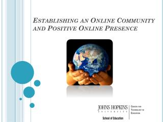 Establishing an Online Community and Positive Online Presence