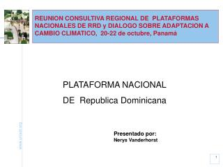 REUNION CONSULTIVA REGIONAL DE  PLATAFORMAS NACIONALES DE RRD y DIALOGO SOBRE ADAPTACION A CAMBIO CLIMATICO,  20-22 de o