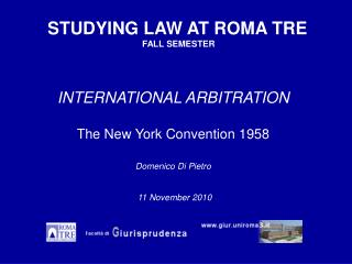 INTERNATIONAL ARBITRATION The New York Convention 1958 Domenico Di Pietro