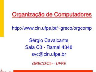 O rganização de Computadores cin.ufpe.br/~greco/orgcomp