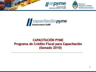 CAPACITACIÓN PYME Programa de Crédito Fiscal para Capacitación  (llamado 2010)