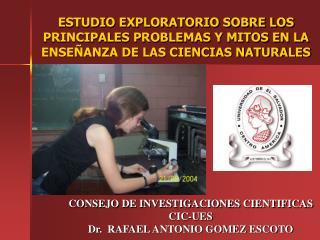 CONSEJO DE INVESTIGACIONES CIENTIFICAS CIC-UES Dr.  RAFAEL ANTONIO GOMEZ ESCOTO