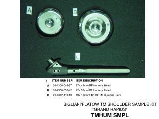BIGLIANI/FLATOW TM SHOULDER SAMPLE KIT  *GRAND RAPIDS* TMHUM SMPL