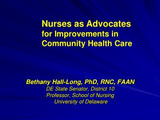Bethany Hall-Long, PhD, RNC, FAAN DE State Senator, District 10  Professor, School of Nursing
