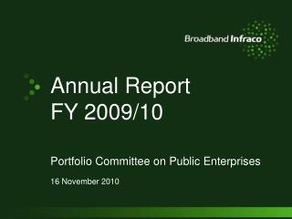 Annual Report FY 2009/10 Portfolio Committee on Public Enterprises 16 November 2010