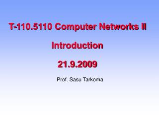 T-110.5110 Computer Networks II Introduction 21.9.2009