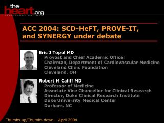 ACC 2004: SCD-HeFT, PROVE-IT, and SYNERGY under debate
