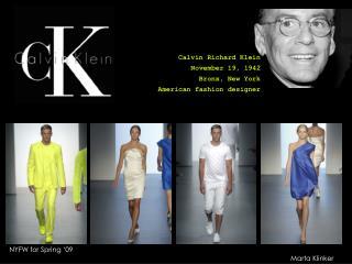 Calvin Richard Klein November 19, 1942 Bronx, New York American fashion designer
