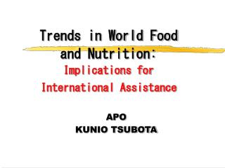 Trends in World Food and Nutrition:  Implications for International Assistance
