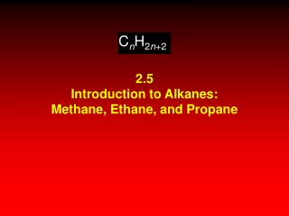 2.5 Introduction to Alkanes: Methane, Ethane, and Propane